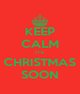 KEEP CALM ITS CHRISTMAS SOON - Personalised Poster A4 size