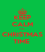 KEEP CALM ITS  CHRISTMAS TIME  - Personalised Poster A4 size
