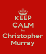 KEEP CALM its Christopher Murray - Personalised Poster A4 size