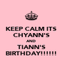 KEEP CALM ITS CHYANN'S AND TIANN'S BIRTHDAY!!!!!! - Personalised Poster A4 size