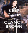 KEEP CALM IT'S  CLANCY BROWN - Personalised Poster A4 size