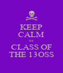 KEEP CALM its CLASS OF THE 13OSS - Personalised Poster A4 size