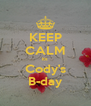 KEEP CALM its Cody's B-day - Personalised Poster A4 size