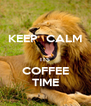 KEEP   CALM  ITS COFFEE TIME - Personalised Poster A4 size