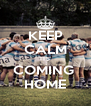 KEEP CALM ITS COMING  HOME - Personalised Poster A4 size