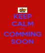 KEEP CALM ITS COMMING SOON - Personalised Poster A4 size