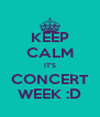 KEEP CALM IT'S CONCERT WEEK :D - Personalised Poster A4 size