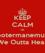 KEEP CALM its Cootermanemuzik G4!!! We Outta Heaa..Gne - Personalised Poster A4 size