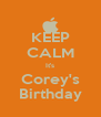 KEEP CALM It's Corey's Birthday - Personalised Poster A4 size