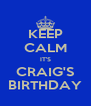 KEEP CALM IT'S CRAIG'S BIRTHDAY - Personalised Poster A4 size