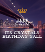 KEEP CALM  ITS CRYSTALS BIRTHDAY YALL - Personalised Poster A4 size