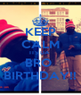 KEEP CALM ITS DA  BRO  BIRTHDAY!! - Personalised Poster A4 size