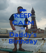 KEEP CALM It's Daddy's Birthday - Personalised Poster A4 size