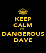 KEEP CALM ITS  DANGEROUS DAVE - Personalised Poster A4 size