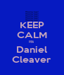 KEEP CALM Its  Daniel Cleaver - Personalised Poster A4 size