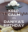 KEEP  CALM IT'S DANIYA'S BIRTHDAY - Personalised Poster A4 size