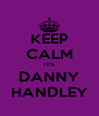 KEEP CALM ITS DANNY HANDLEY - Personalised Poster A4 size