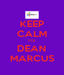 KEEP CALM ITS DEAN MARCUS - Personalised Poster A4 size