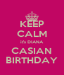 KEEP CALM it's DIANA CASIAN BIRTHDAY - Personalised Poster A4 size