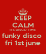 KEEP CALM ITS DISCO TIME funky disco  fri 1st june - Personalised Poster A4 size