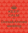 KEEP CALM it's Donia&Ahmed wedding - Personalised Poster A4 size