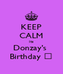 KEEP CALM Its Donzay's  Birthday 😎 - Personalised Poster A4 size