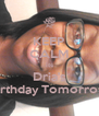 KEEP CALM its Dria's Birthday Tomorrow - Personalised Poster A4 size