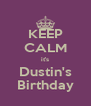 KEEP CALM it's Dustin's Birthday - Personalised Poster A4 size