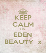 KEEP CALM ITS EDEN BEAUTY  x - Personalised Poster A4 size
