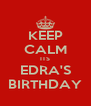 KEEP CALM ITS EDRA'S BIRTHDAY - Personalised Poster A4 size