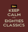 KEEP CALM ITS EIGHTIES CLASSICS - Personalised Poster A4 size