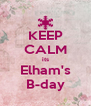KEEP CALM its Elham's B-day - Personalised Poster A4 size