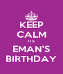 KEEP CALM ITS EMAN'S BIRTHDAY - Personalised Poster A4 size