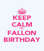 KEEP CALM ITS  FALLON BIRTHDAY - Personalised Poster A4 size