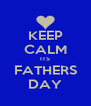 KEEP CALM ITS FATHERS DAY - Personalised Poster A4 size