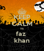 KEEP CALM its faz  khan - Personalised Poster A4 size