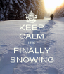 KEEP CALM ITS FINALLY SNOWING - Personalised Poster A4 size