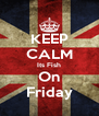 KEEP CALM Its Fish On Friday - Personalised Poster A4 size