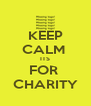 KEEP CALM  ITS FOR  CHARITY - Personalised Poster A4 size