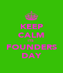 KEEP CALM ITS  FOUNDERS DAY - Personalised Poster A4 size
