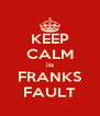 KEEP CALM its FRANKS FAULT - Personalised Poster A4 size