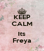 KEEP CALM  Its Freya - Personalised Poster A4 size
