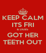 KEEP CALM ITS FRI & DEBS  GOT HER TEETH OUT - Personalised Poster A4 size