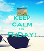 KEEP CALM ITS FRIDAY!  - Personalised Poster A4 size