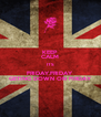 KEEP CALM ITS FRIDAY,FRIDAY GETING DOWN ON FIRDAY - Personalised Poster A4 size