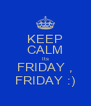 KEEP CALM Its FRIDAY , FRIDAY :) - Personalised Poster A4 size