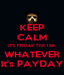 KEEP CALM IT'S FRIDAY THE 13th WHATEVER It's PAYDAY - Personalised Poster A4 size