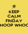 KEEP CALM ITS FRIDAY WHOOP WHOOP - Personalised Poster A4 size