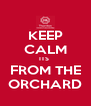 KEEP CALM ITS  FROM THE ORCHARD - Personalised Poster A4 size