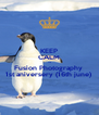 KEEP CALM Its Fusion Photography  1st aniversery (16th june)  - Personalised Poster A4 size